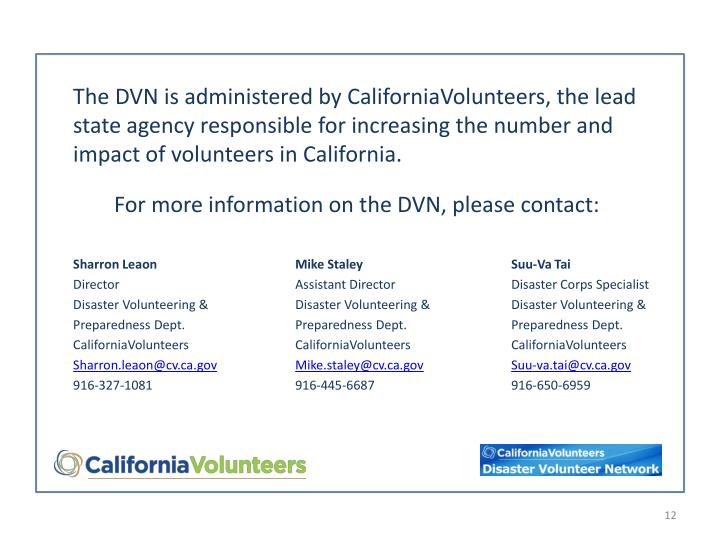 The DVN is administered by CaliforniaVolunteers, the lead state agency responsible for increasing the number and impact of volunteers in California.