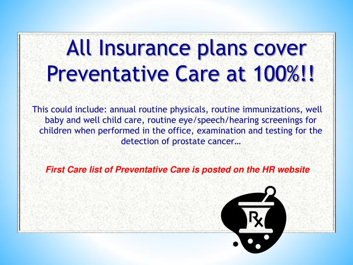 All Insurance plans cover Preventative Care at 100%!!