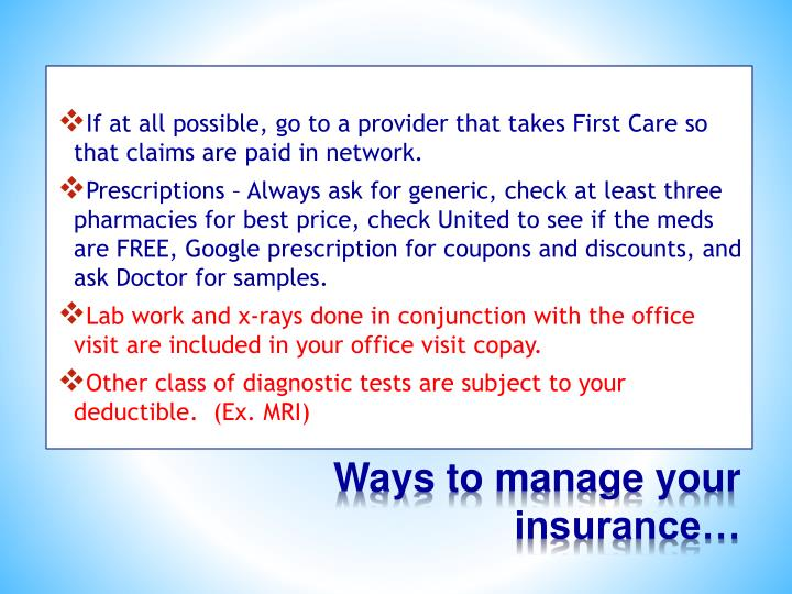 If at all possible, go to a provider that takes First Care so that claims are paid in network.