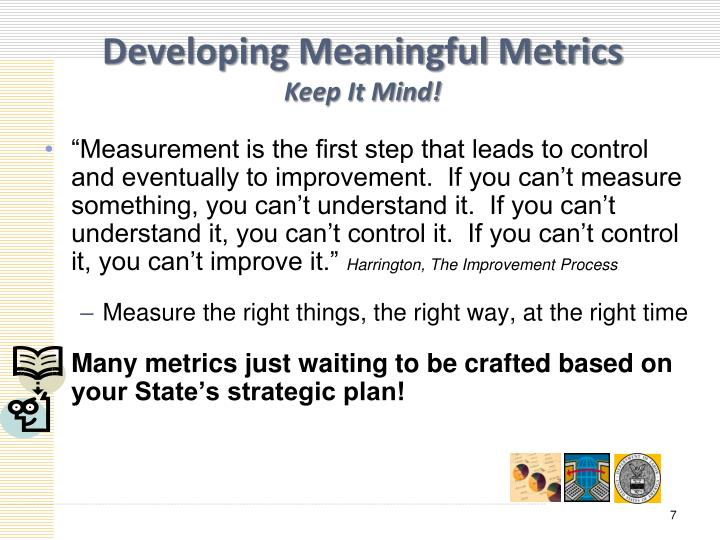 """""""Measurement is the first step that leads to control and eventually to improvement.  If you can't measure something, you can't understand it.  If you can't understand it, you can't control it.  If you can't control it, you can't improve it."""""""