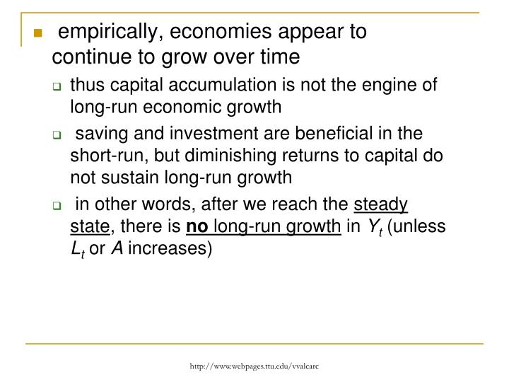 empirically, economies appear to continue to grow over time