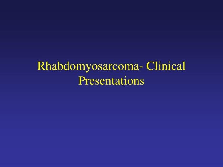 Rhabdomyosarcoma- Clinical Presentations