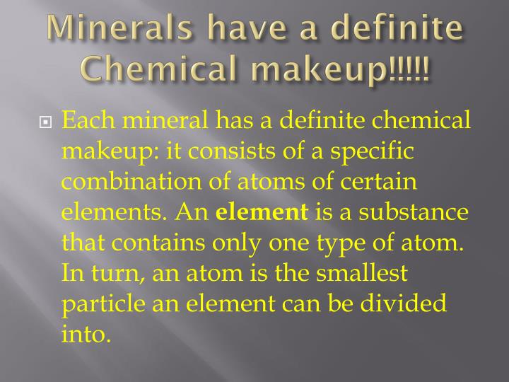 Minerals have a definite Chemical makeup!!!!!