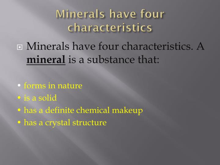 Minerals have four characteristics