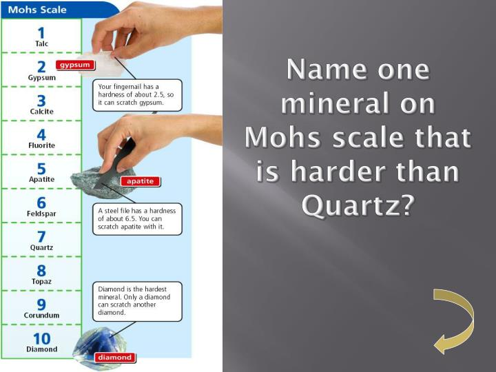 Name one mineral on Mohs scale that is harder than Quartz?