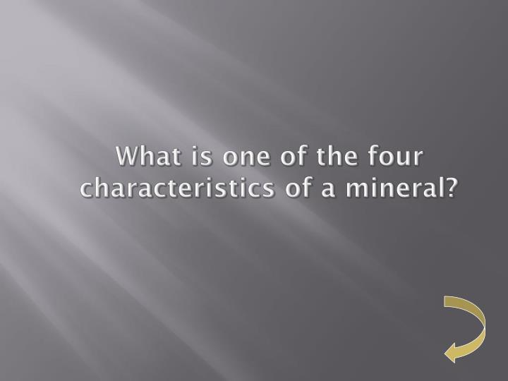 What is one of the four characteristics of a mineral?