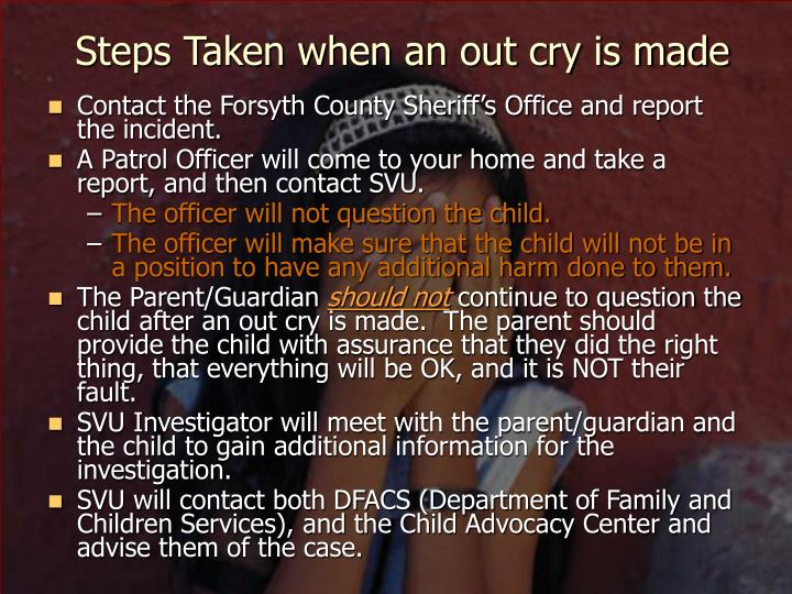 Steps Taken when an out cry is made