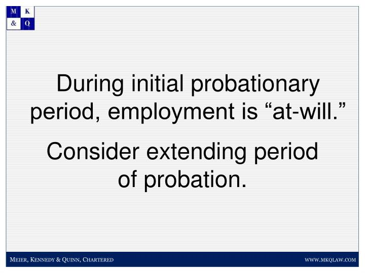 During initial probationary period,