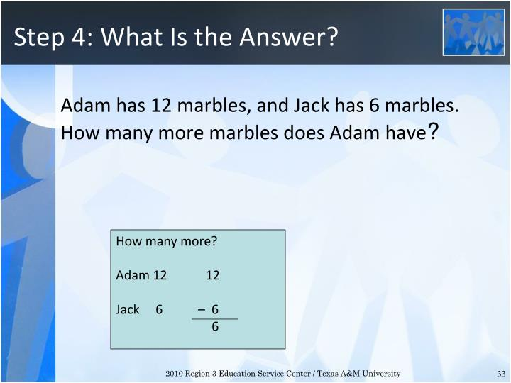 Step 4: What Is the Answer?