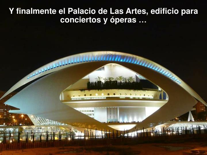 Y finalmente el Palacio de Las Artes, edificio para conciertos y óperas