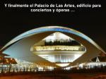 y finalmente el palacio de las artes edificio para conciertos y peras