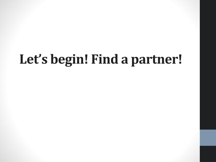 Let's begin! Find a partner!