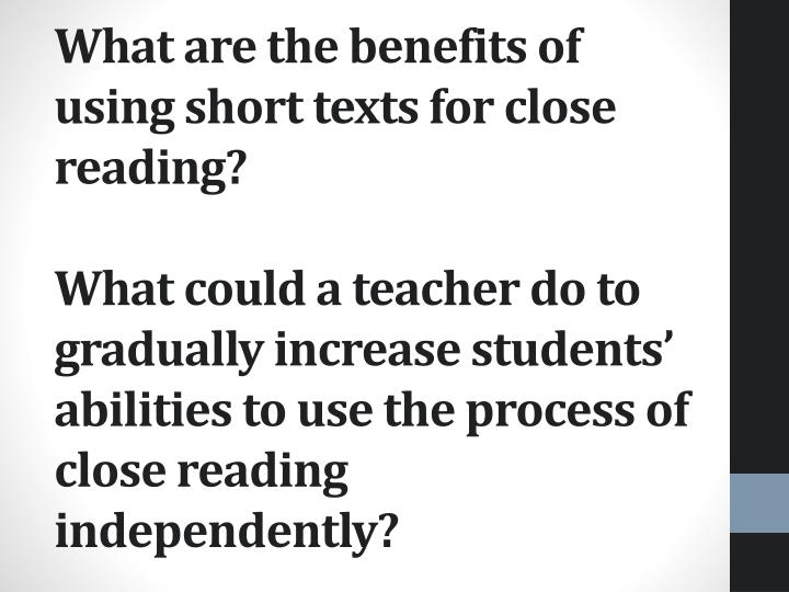 What are the benefits of using short texts for close reading?