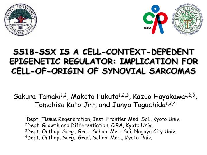 SS18-SSX IS A CELL-CONTEXT-DEPEDENT EPIGENETIC REGULATOR: IMPLICATION FOR CELL-OF-ORIGIN OF SYNOVIAL...