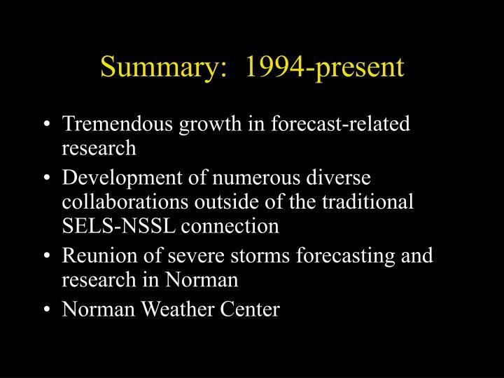 Summary:  1994-present