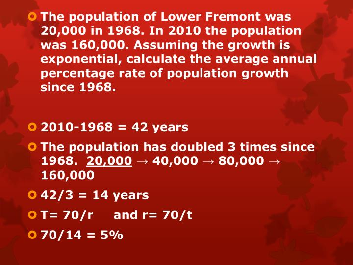 The population of Lower Fremont was 20,000 in 1968. In 2010 the population was 160,000. Assuming the growth is exponential, calculate the average annual percentage rate of population growth since 1968.