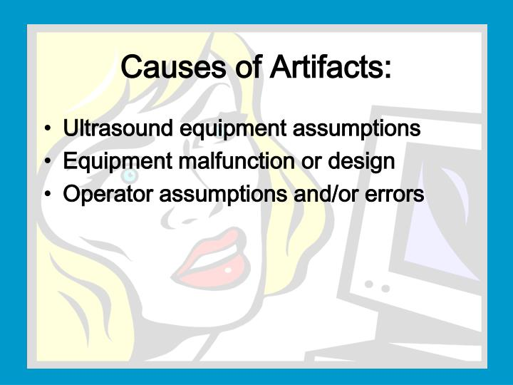 Causes of Artifacts: