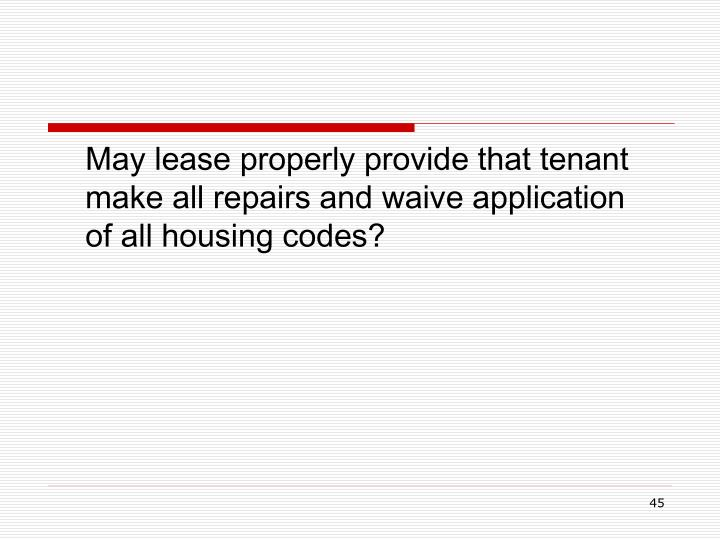 May lease properly provide that tenant make all repairs and waive application of all housing codes?