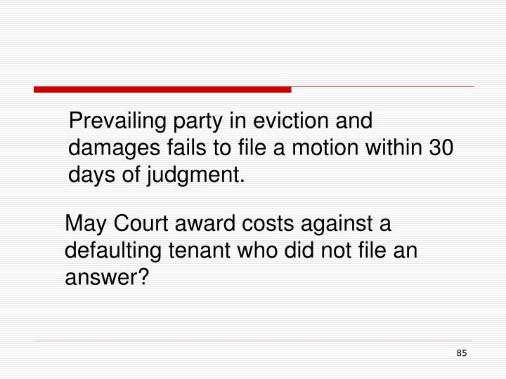 Prevailing party in eviction and damages fails to file a motion within 30 days of judgment.