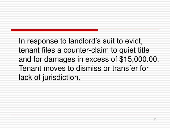 In response to landlord's suit to evict, tenant files a counter-claim to quiet title and for damages in excess of $15,000.00.  Tenant moves to dismiss or transfer for lack of jurisdiction.