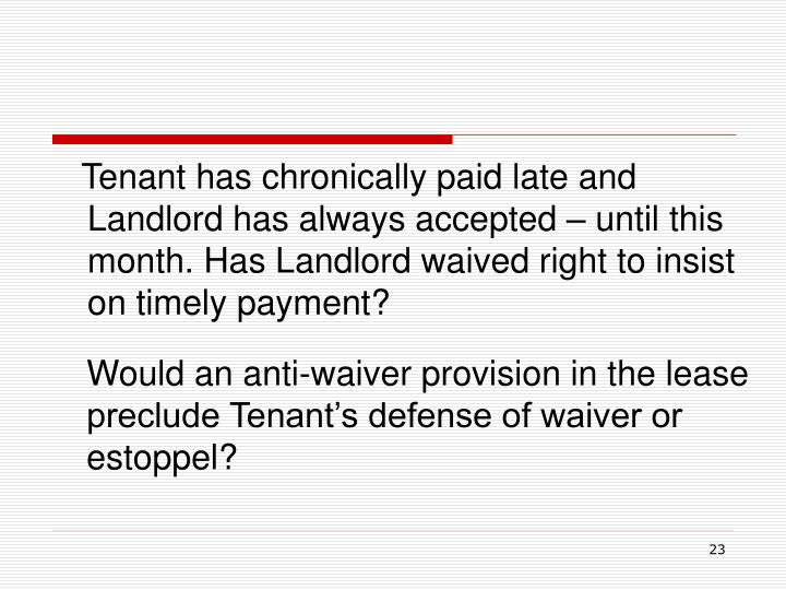 Tenant has chronically paid late and Landlord has always accepted – until this month. Has Landlord waived right to insist on timely payment?