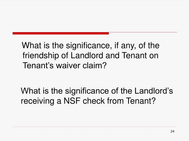 What is the significance, if any, of the friendship of Landlord and Tenant on Tenant's waiver claim?