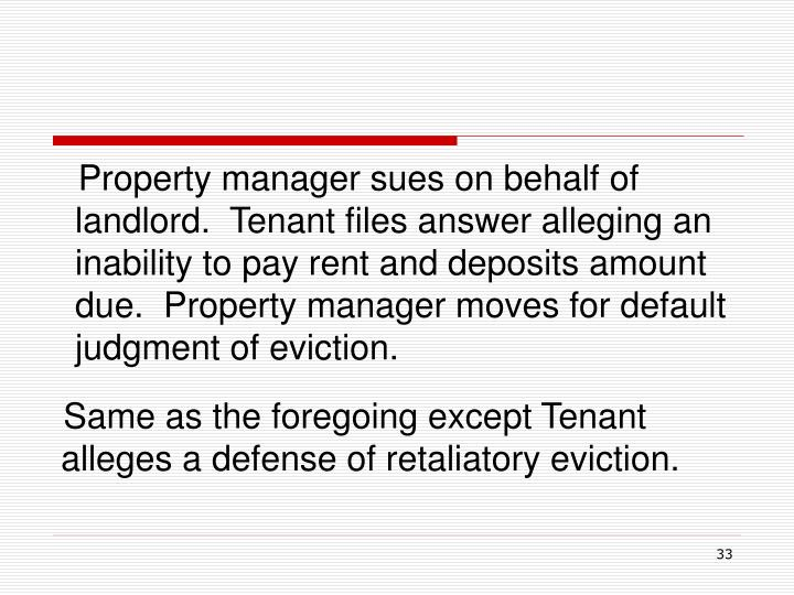 Property manager sues on behalf of landlord.  Tenant files answer alleging an inability to pay rent and deposits amount due.  Property manager moves for default judgment of eviction.