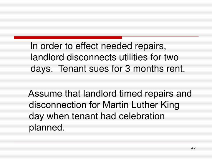 In order to effect needed repairs, landlord disconnects utilities for two days.  Tenant sues for 3 months rent.