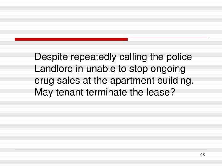 Despite repeatedly calling the police Landlord in unable to stop ongoing drug sales at the apartment building.  May tenant terminate the lease?