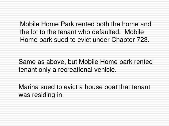 Mobile Home Park rented both the home and the lot to the tenant who defaulted.  Mobile Home park sued to evict under Chapter 723.