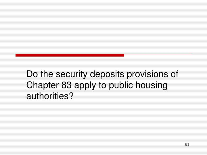 Do the security deposits provisions of Chapter 83 apply to public housing authorities?