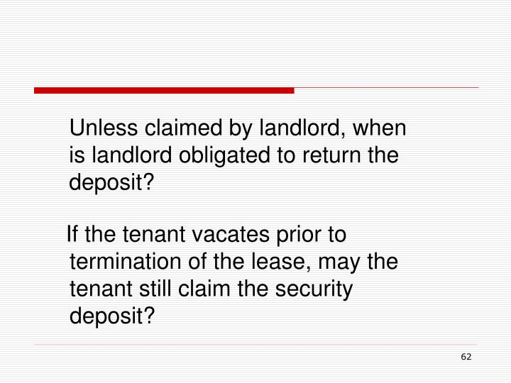 If the tenant vacates prior to termination of the lease, may the tenant still claim the security deposit?