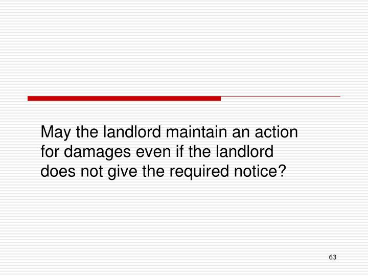 May the landlord maintain an action for damages even if the landlord does not give the required notice?