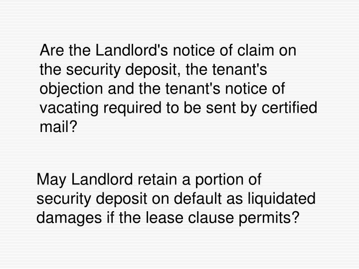 Are the Landlord's notice of claim on the security deposit, the tenant's objection and the tenant's notice of vacating required to be sent by certified mail?