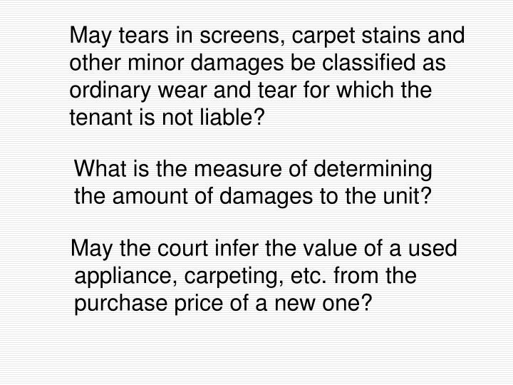 May tears in screens, carpet stains and other minor damages be classified as ordinary wear and tear for which the tenant is not liable?