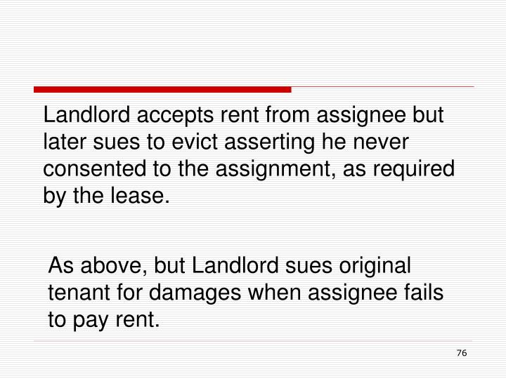 Landlord accepts rent from assignee but later sues to evict asserting he never consented to the assignment, as required by the lease.