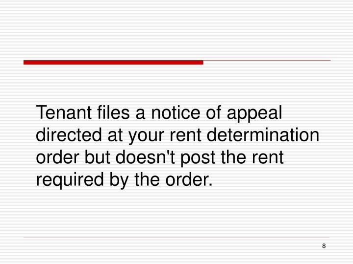 Tenant files a notice of appeal directed at your rent determination order but doesn't post the rent required by the order.