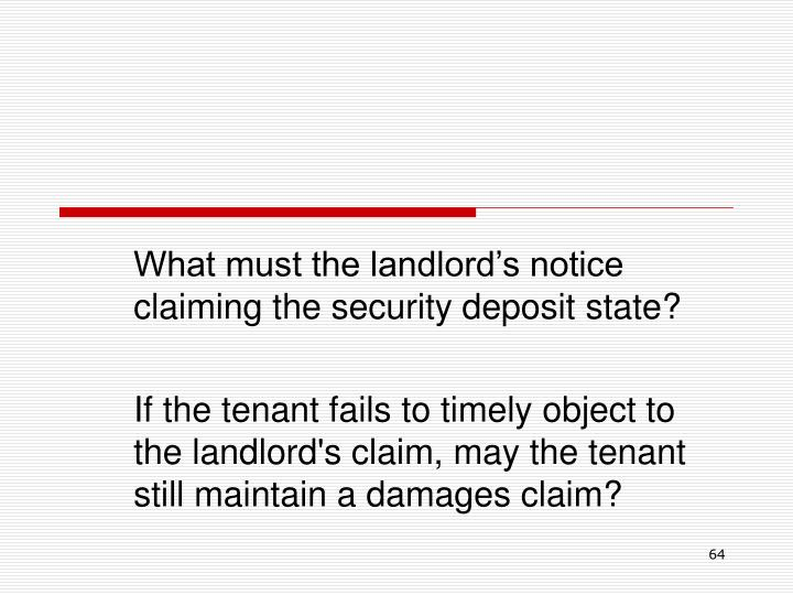 What must the landlord's notice claiming the security deposit state?