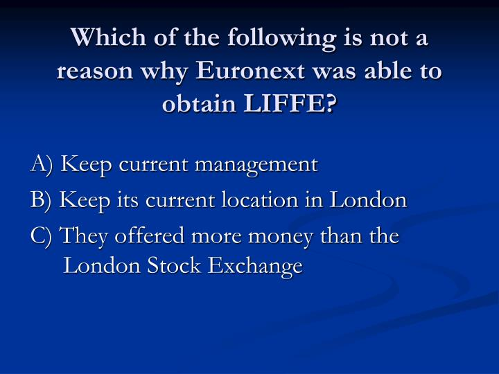 Which of the following is not a reason why Euronext was able to obtain LIFFE?