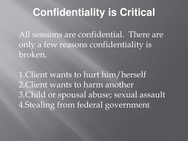 Confidentiality is Critical