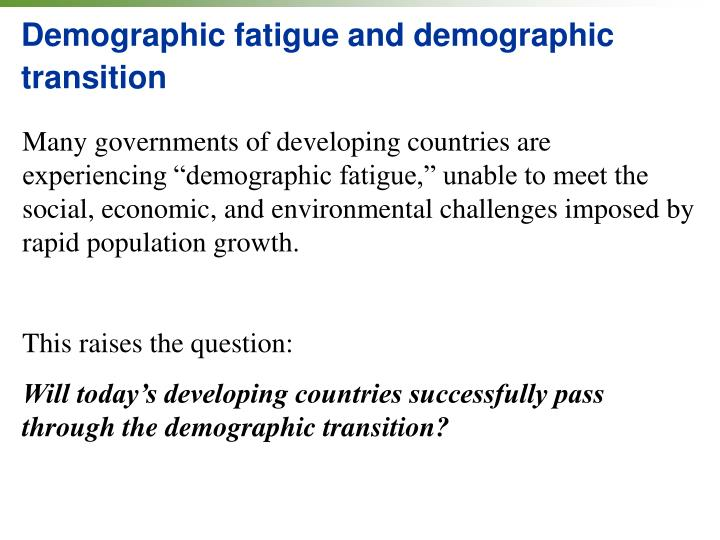Demographic fatigue and demographic transition