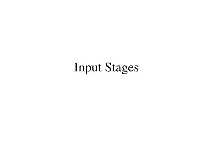input stages