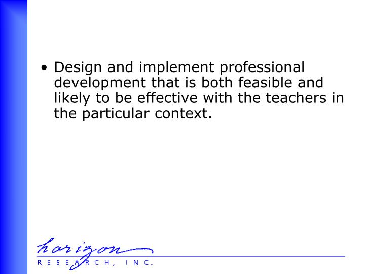 Design and implement professional development that is both feasible and likely to be effective with the teachers in the particular context.