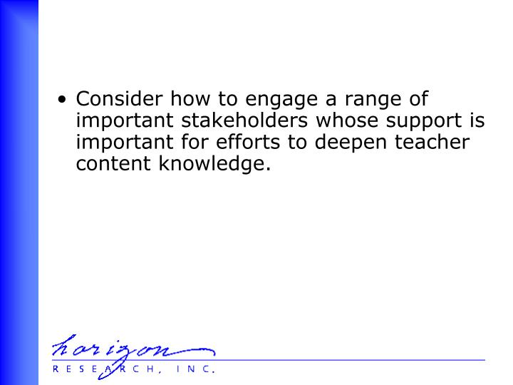 Consider how to engage a range of important stakeholders whose support is important for efforts to deepen teacher content knowledge.