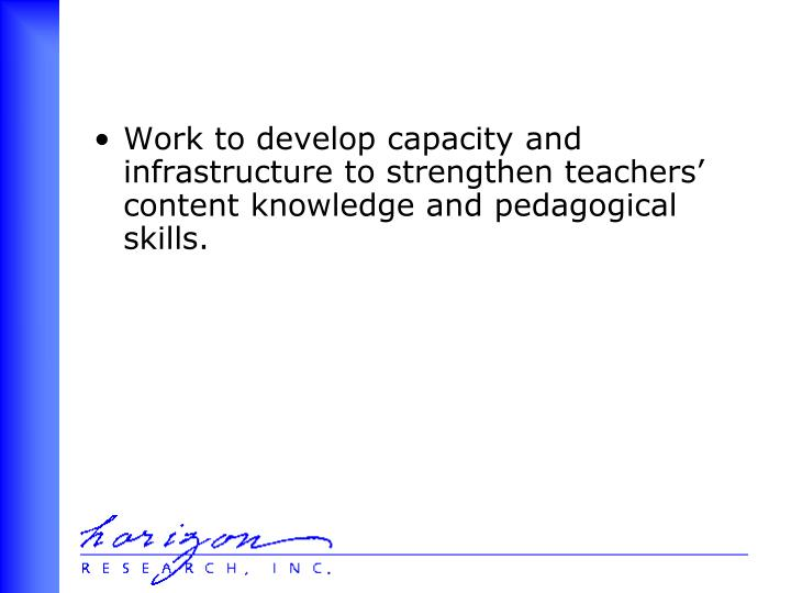 Work to develop capacity and infrastructure to strengthen teachers' content knowledge and pedagogical skills.