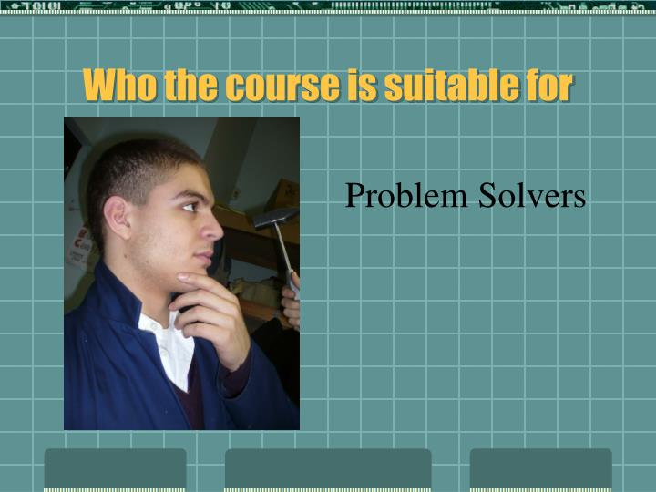 Who the course is suitable for