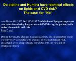 do statins and humira have identical effects on lipids and cvd risk the case for no