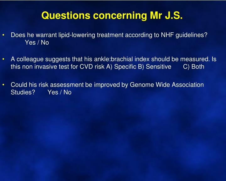 Questions concerning Mr J.S.
