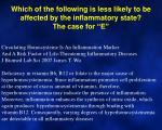 which of the following is less likely to be affected by the inflammatory state the case for e