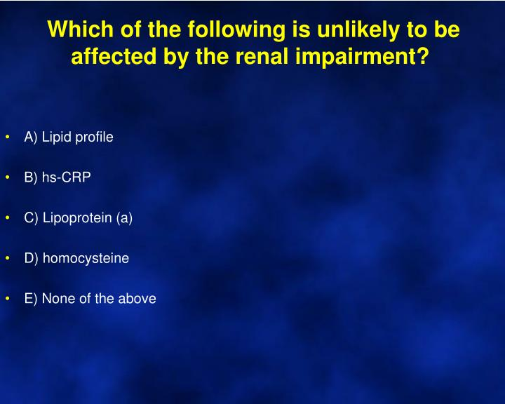 Which of the following is unlikely to be affected by the renal impairment?